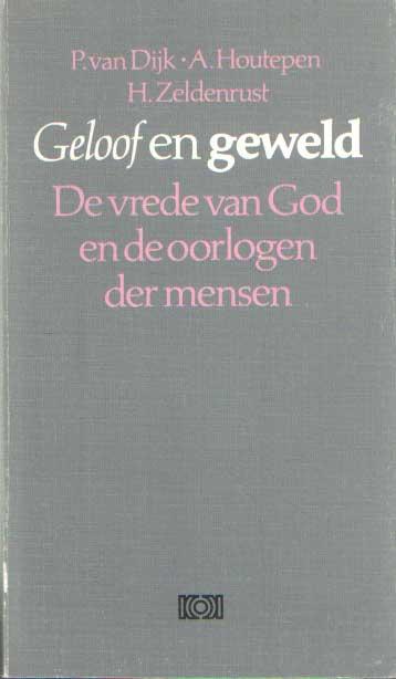 DIJK, P. VAN E.A. - Geloof en geweld. De vrede van God en de oorlogen der mensen.