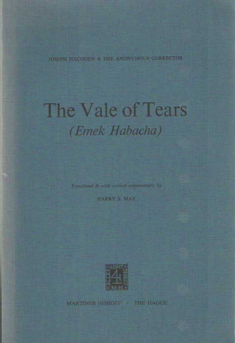 HACOHEN, JOSEPH  & THE ANONYMOUS CORRECTOR MAY, HARRY S. (TRANSLATOR AND WITH A CRITICAL COMMENTARY) - The Vale of Tears (Emek Habacha).