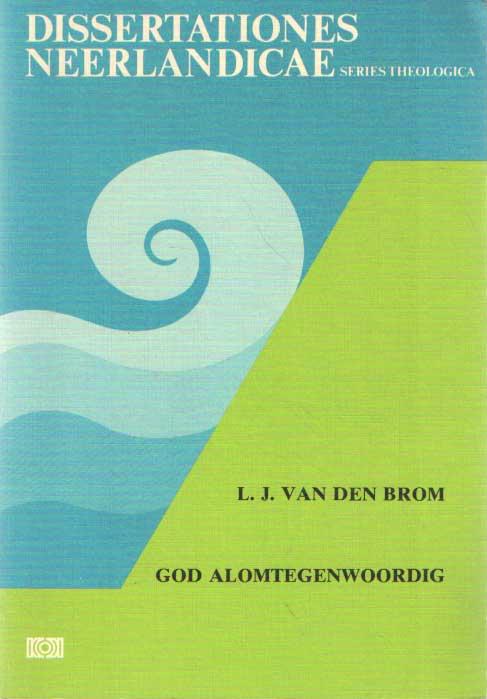 BROM, LUCO JOHAN VAN DEN - God alomtegenwoordig. God omnipresent (With a summary in English).