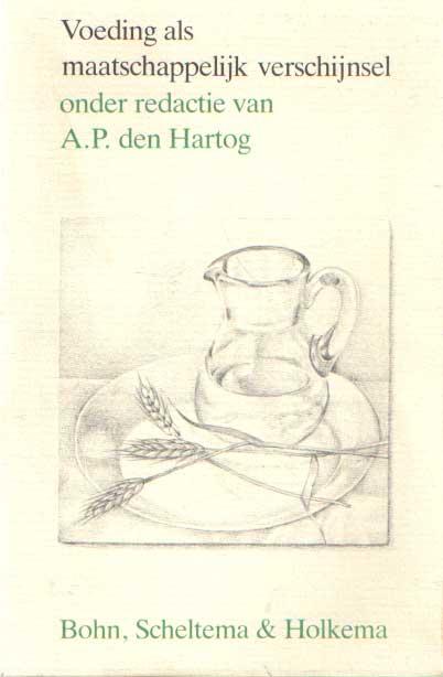 HARTOG, A.P. DEN (REDACTIE) - Voeding als maatschappelijk verschijnsel.