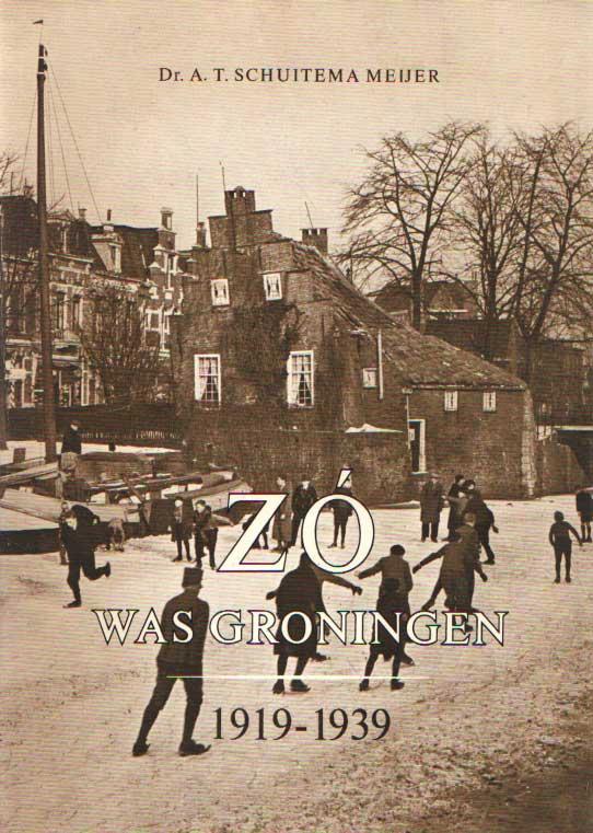 SCHUITEMA MEIJER, A.T. - Zó was Groningen 1919-1939.
