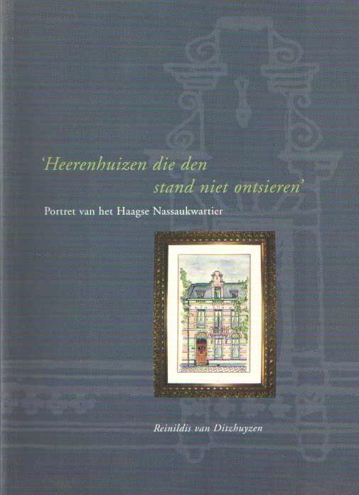 DITZHUYZEN, REINILDIS VAN - 'Heerenhuizen die den stand niet ontsieren'. Portret van het Haagse Nassaukwartier.