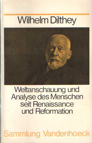 DILTHEY, WILHELM - Weltanschauung und Analyse des Menschen seit Renaissance und Reformation.,.