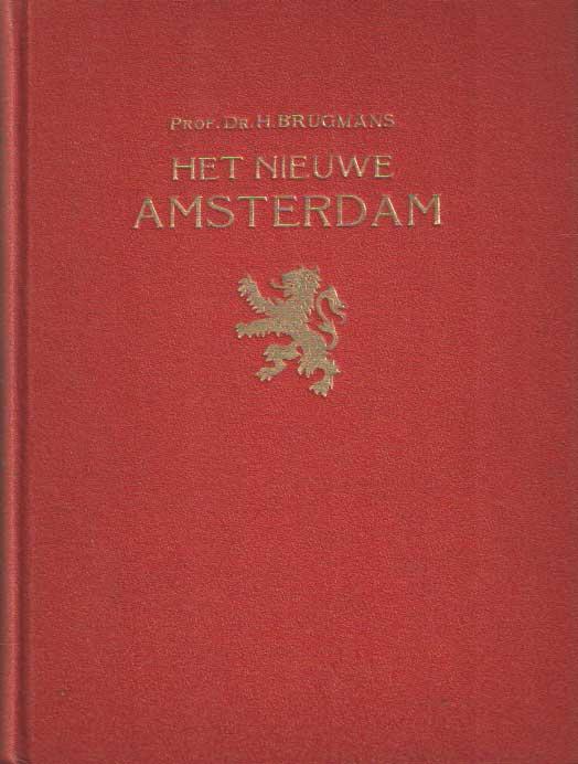 BRUGMANS, H. - Het Nieuwe Amsterdam van 1795 tot den tegenwoordigen tijd.