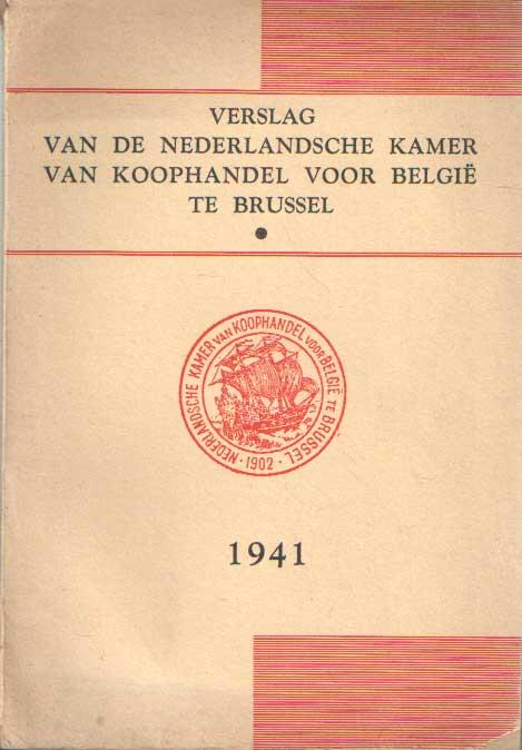 - Verslag van de Nederlandsche Kamer van Koophandel voor België te Brussel 1941, 1942, 1943, 1945-1946, 1947.