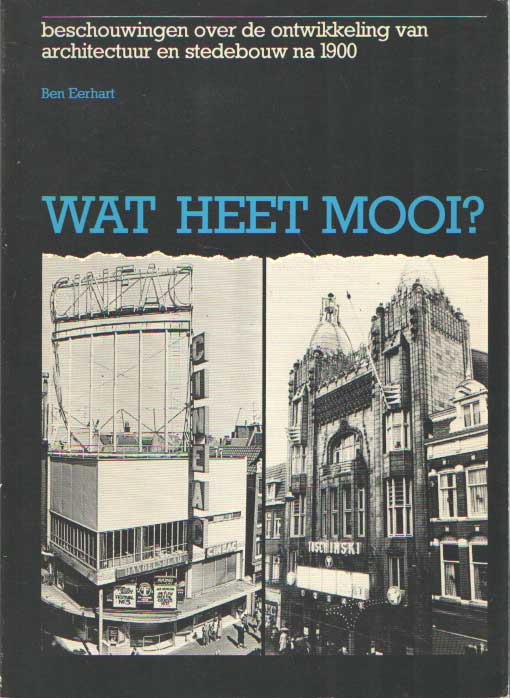 EERHART, BEN - Wat heet mooi? Beschouwingen over de ontwikkeling van architectuur en stedebouw na 1900.