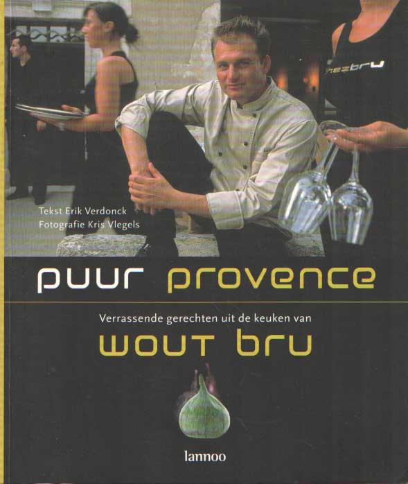 BRU, WOUT EN ERIK VERDONCK - Puur Provence. Verrassende gerechten uit de keuken van Wout Bru.