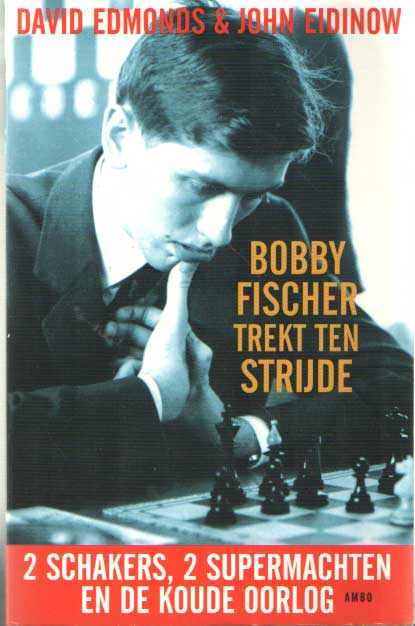 EDMONDS, DAVID & EIDINOW, JOHN - Bobby Fischer trekt ten strijde. 2 schakers, 2 supermachten en de koude oorlog.