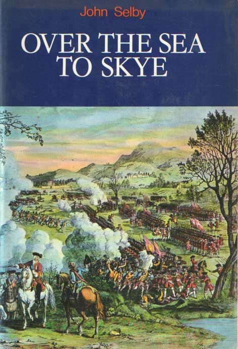 SELBY, JOHN - Over the Sea to Skye. The Forty-Five..