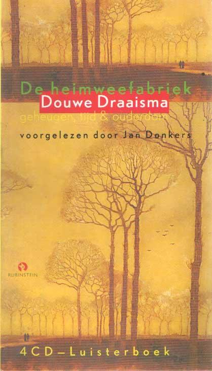DOUWE DRAAISMA - De heimweefabriek. Geheugen, tijd & ouderdom. 4 cd luisterboek..