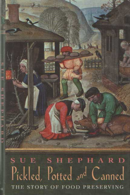 SHEPHARD, SUE - Pickled, Potted, and Canned: The Story of Food Preserving.