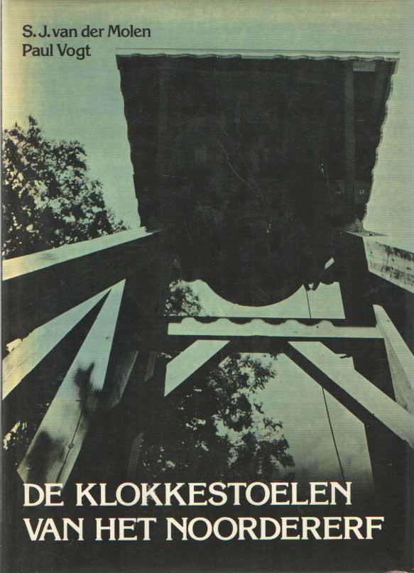MOLEN, S.J. VAN DER & PAUL VOGT - De klokkestoelen van het Noordererf. Dokumentatie van een landelijke bouwkunst.