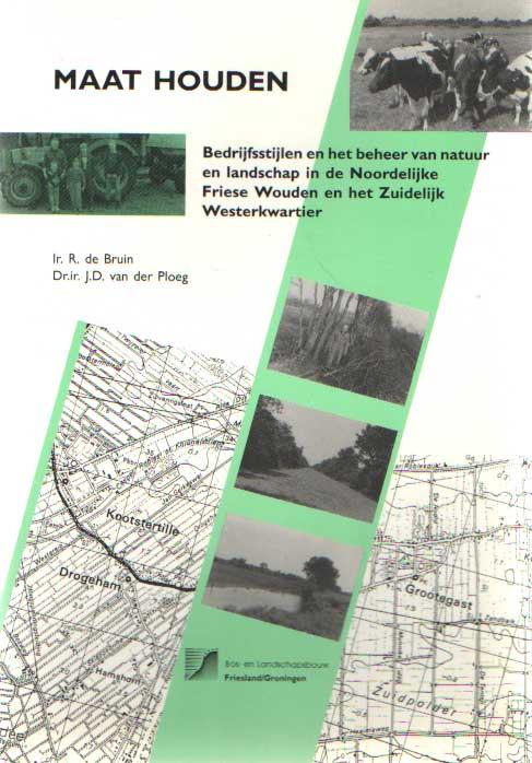 BRUIN, R. DE; PLOEG, J.D. VAN DER - Maat houden. Bedrijfsstijlen en het beheer van natuur en landschap in de Noordelijke Friese Wouden en het Zuidelijk Westerkwartier.