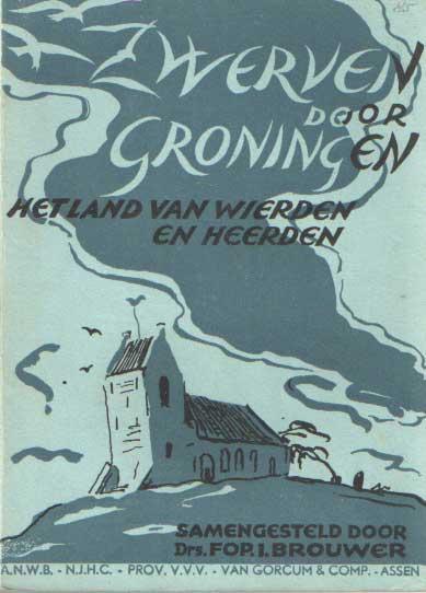 BROUWER, FOP. I. (SAMENSTELLER) - Zwerven door Groningen, het land van Wierden en Heerden.