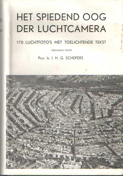 SCHEPERS, J.H.G. - Het spiedend oog der luchtcamera. 170 luchtfoto's met toelichtende tekst. Verzameld namens de redactie-commissie van het Rijdschrift van het Koninklijk Nederlandsch Aardrijkskundig Genootschap.