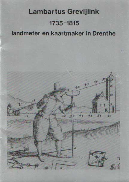 DIJK, J.D.R. VAN E.A. - Lambartus Grevijlink 1735-1815. Landmeter en kaartmaker in Drenthe.