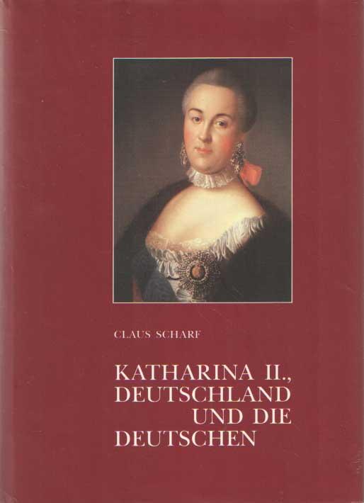 SCHARF, CLAUS - Katharina II, Deutschland und die Deutschen..