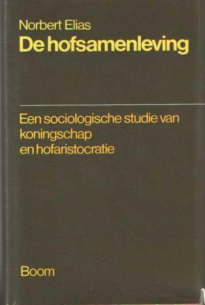 ELIAS, NORBERT - De hofsamenleving. Een sociologische studie van koningschap en hofaristocratie.