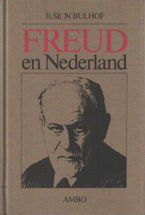 BULHOF, ILSE N. - Freud en Nederland. De interpretatie en invloed van zijn ideeën.