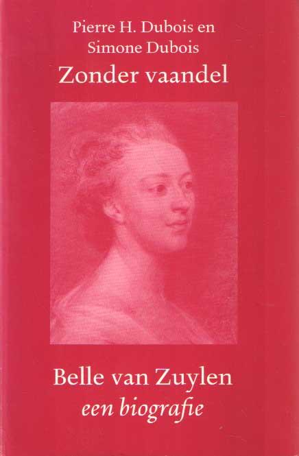 DUBOIS, PIERRE H. & SIMONE DUBOIS - Zonder vaandel. Belle van Zuylen 1740-1805. Een biografie.