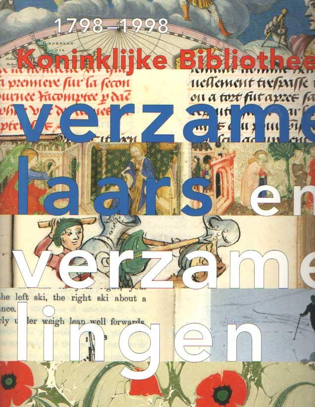 DELFT, MARIEKE VAN E.A. - Verzamelaars en verzamelingen, Koninklijke Bibliotheek 1798-1998.