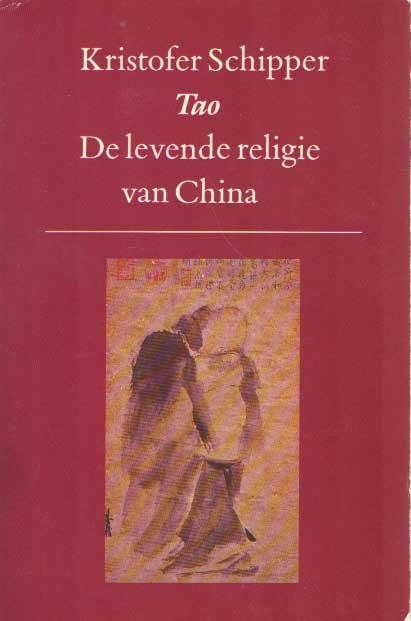 SCHIPPER, KRISTOFER - Tao. De levende religie van China.