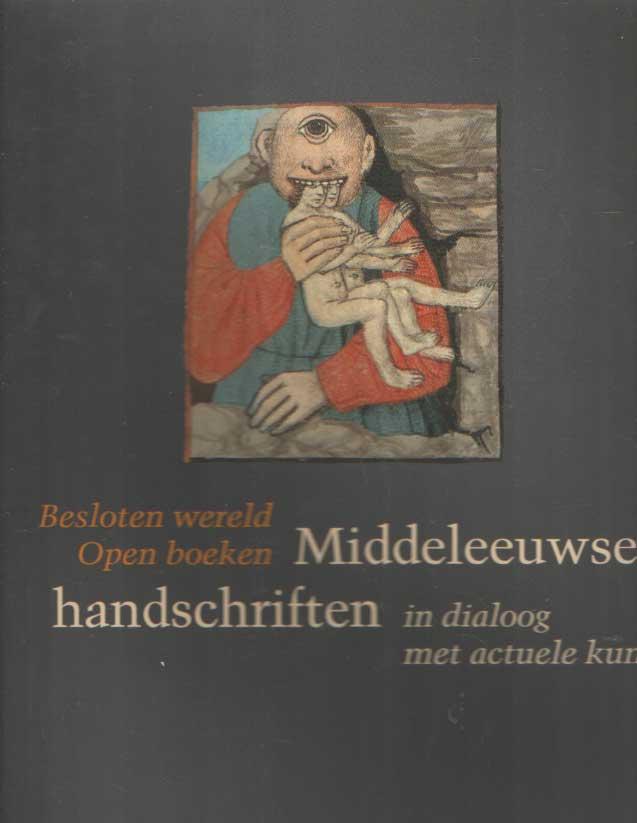 BUSINE, LAURENT & LUDO VANDAMME - Besloten wereld open boeken. Middeleeuwse handschriften in dialoog met actuele kunst.