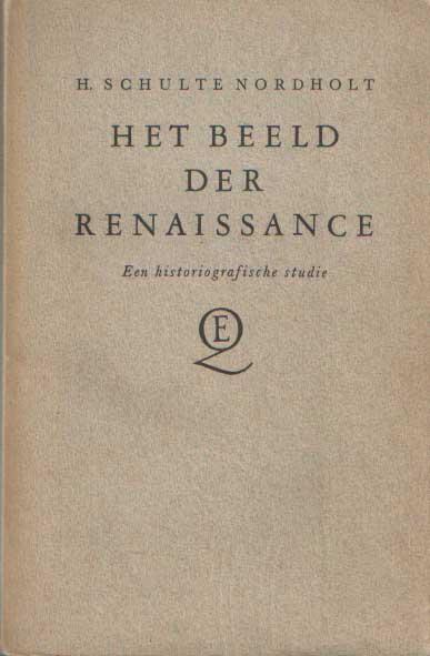 SCHULTE NORDHOLT, H. - Het beeld der Renaissance. Een historiografische studie..
