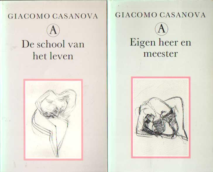 CASANOVA, GIACOMO - De school van het leven. Eigen heer en meester; De geschiedenis van mijn leven deel 1 & 2.