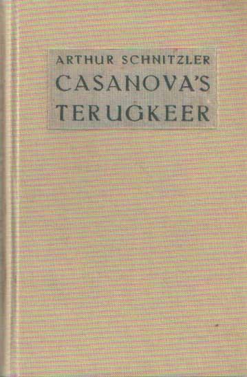 SCHNITZLER, ARTHUR - Casanovas terugkeer. Vertaald door Alice van Nahuys en ingeleid door J. de Meester.