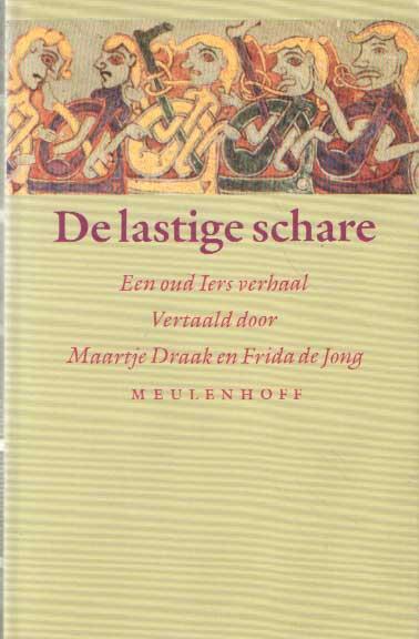 DRAAK, MAARTJE EN FRIDA DE JONG - De lastige schare - Een oud Iers verhaal. Gevolgd door Vijf anekdoten over dichtgeleerden.