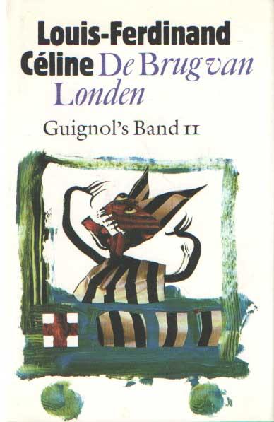 CÉLINE, LOUIS-FERDINAND - De brug van Londen. Guignol's band II.