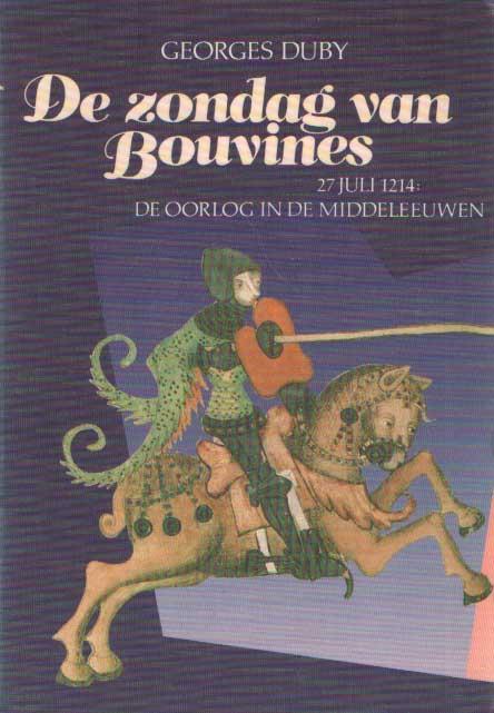DUBY, GEORGES - De zondag van Bouvines. 27 juli 1214: De oorlog in de middeleeuwen.