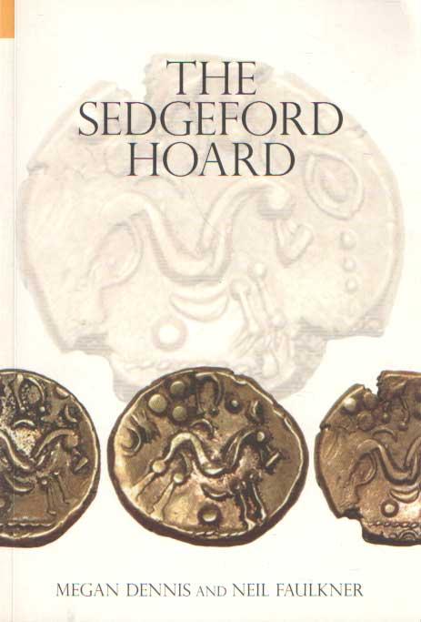 DENNIS, MEGAN & NEIL FAULKNER - The Sedgeford Hoard.