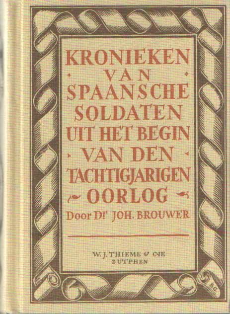 BROUWER, JOH. - Kronieken van Spaansche soldaten uit het begin van den Tachtigjarigen Oorlog.