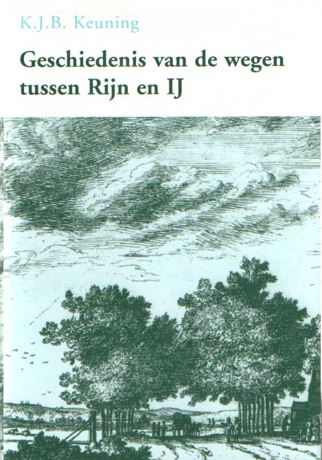 KEUNING, K.J.B. - Geschiedenis van de wegen tussen Rijn en IJ.