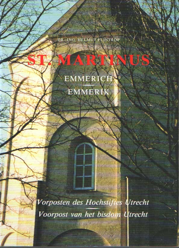 FLINTROP, HELMUT - Die St. Martinikirche zu Emmerich. Ein vorposten des Hochstiftes Utrecht / De St. Martinuskerk te Emmerich. Een voorpost van het bisdom Utrecht. (met een samenvatting in het Nederlands).