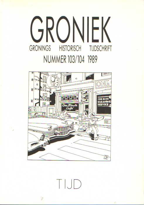 BAAS, ERNST E.A. (RED.) - Groniek. Gronings Historisch Tijdschrift 1989 nummer 103/104. Tijd.