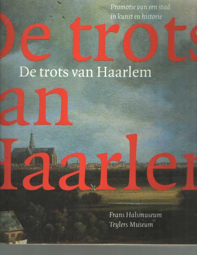 LEVY-VAN HALM, KOOS, E.A. - De trots van Haarlem. Promotie van een stad in kunst en historie..