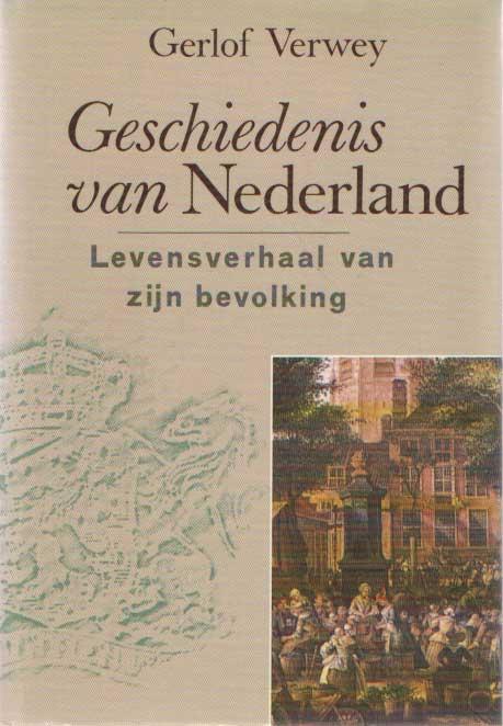 VERWEY, GERLOF - Geschiedenis van Nederland. Levensverhaal van zijn bevolking.