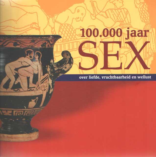 VILSTEREN, V.T. VAN - 100.000 jaar sex. Over liefde, vruchtbaarheid en wellust.