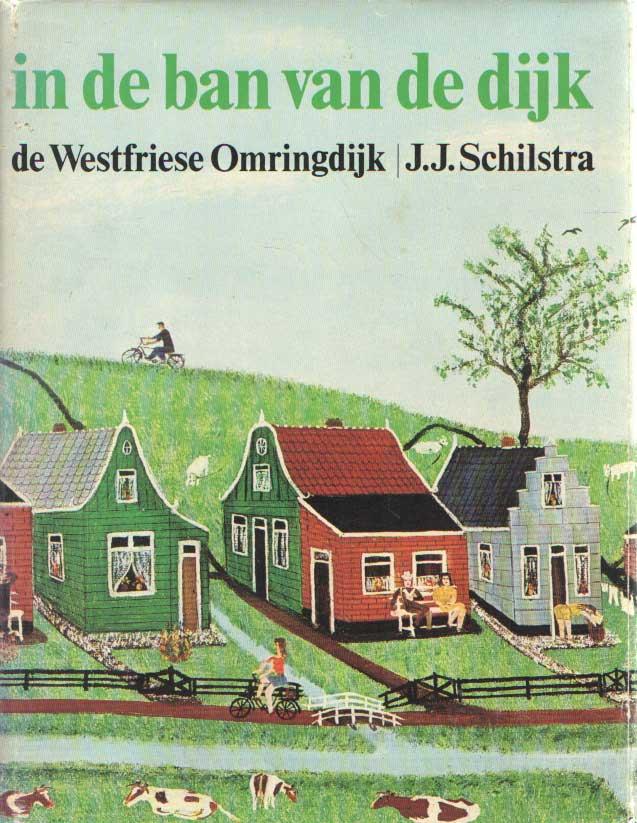SCHILSTRA, J.J. - In de ban van de dijk. De Westfriese Omringdijk.