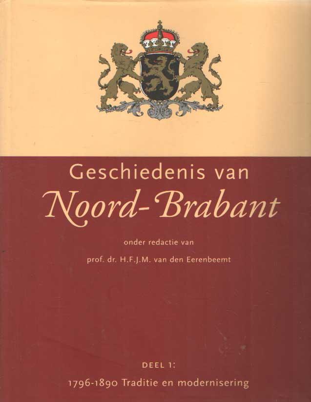 EERENBEEMT, H.F.J.M. (REDACTIE) - Geschiedenis van Noord-Brabant. Deel 1: Traditie en Modernisering 1796-1890.