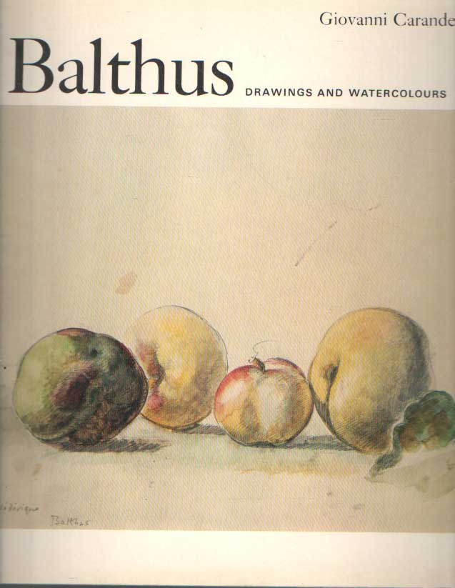 CARANDENTE, GIOVANNI - Balthus: drawings and watercolors. With 138 illustrations, 27 in colour.