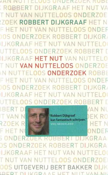 DIJKGRAAF, ROBBERT - Het nut van nutteloos onderzoek.
