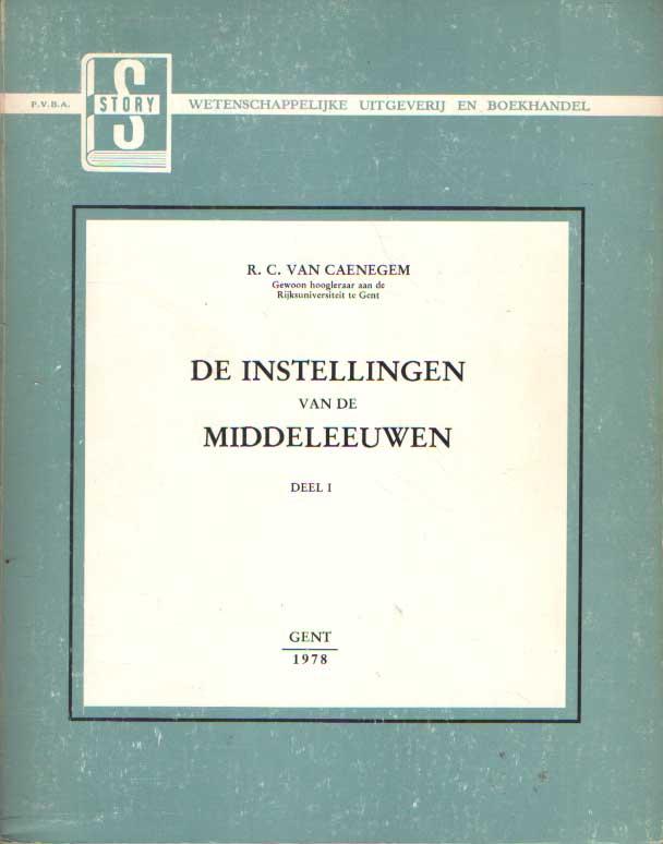 CAENEGEM, R.C. VAN - De instellingen van de Middeleeuwen. Geschiedenis van de Westerse staatsinstellingen van de Ve tot de XVe eeuw.