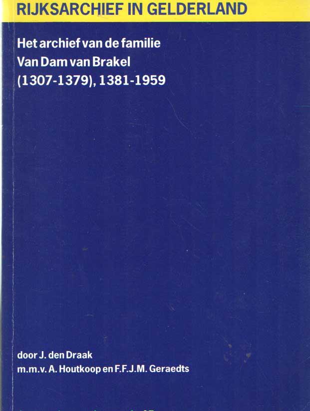 DRAAK, J. DEN / HOUTKOOP, A. / GERAEDTS, F.F.J.M. - Het archief van de familie Van Dam van Brakel (1307-1379), 1381-1959.