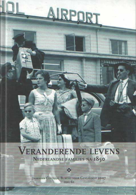 CENTRAAL BUREAU VOOR GENEALOGIE (REDACTIE) - Jaarboek van het Centraal Bureau voor Genealogie 2007. Deel 61: Veranderende levens. Nederlandse families na 1850.