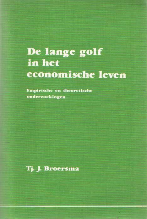 BROERSMA, TJ.J. - De lange golf in het economische leven; empirische en theoretische onderzoekingen.
