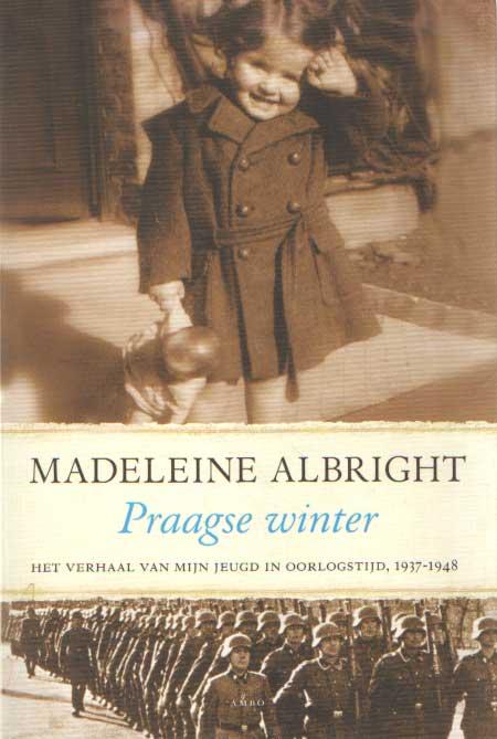 ALBRIGHT, MADELEINE - Praagse winter. Het verhaal van mijn jeugd in oorlogstijd, 1937 1948..